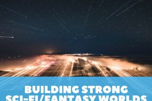 Building Strong Sci-Fi/Fantasy Worlds