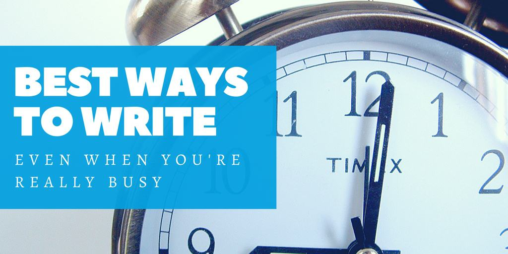 Best Ways To Write Even When You're Really Busy