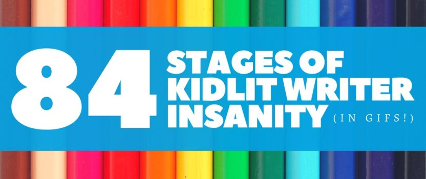 84 Stages of KidLit Writer Insanity