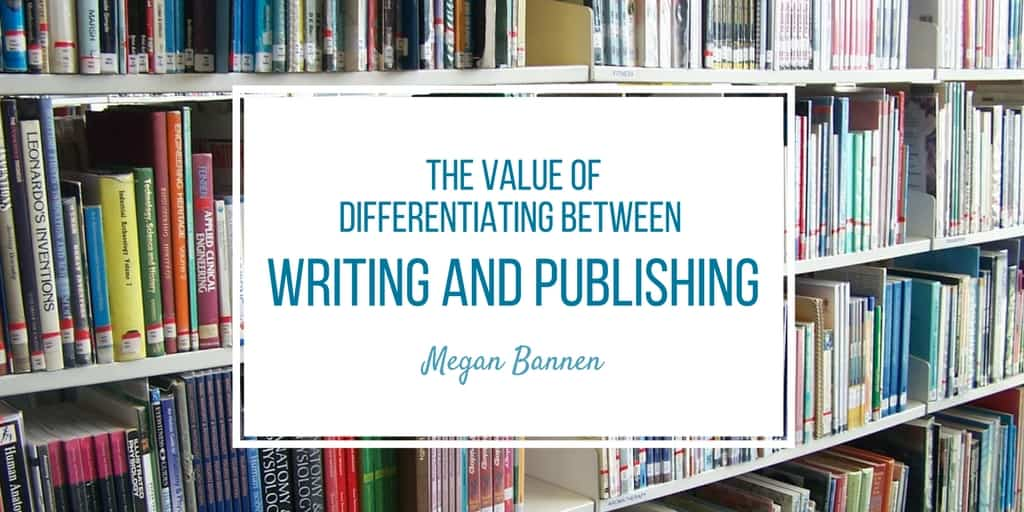 The Value of Differentiating Between Writing and Publishing